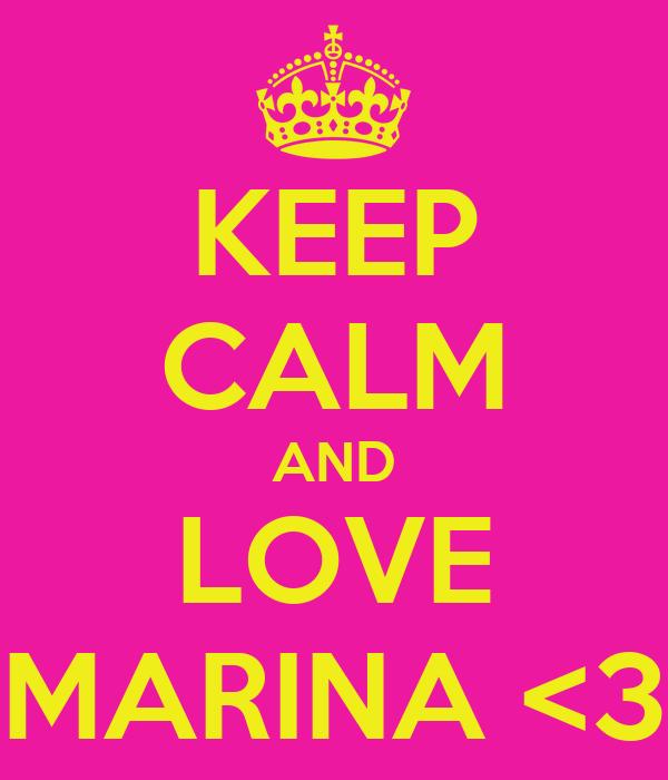KEEP CALM AND LOVE MARINA <3