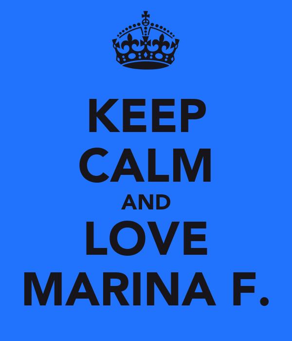 KEEP CALM AND LOVE MARINA F.