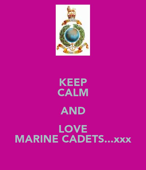 KEEP CALM AND LOVE MARINE CADETS...xxx