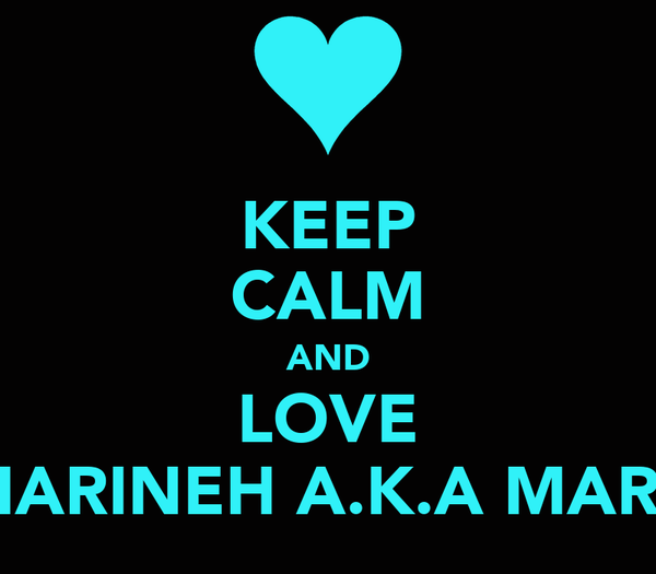 KEEP CALM AND LOVE MARINEH A.K.A MARY