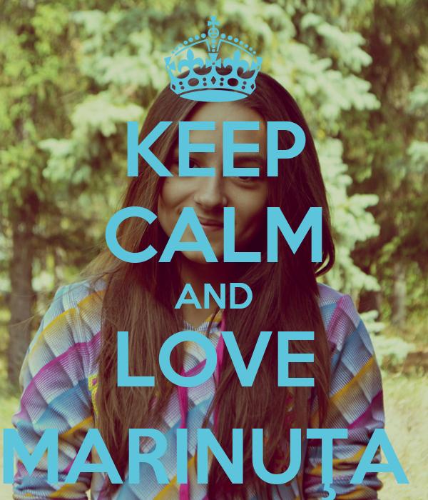KEEP CALM AND LOVE MARINUŢA