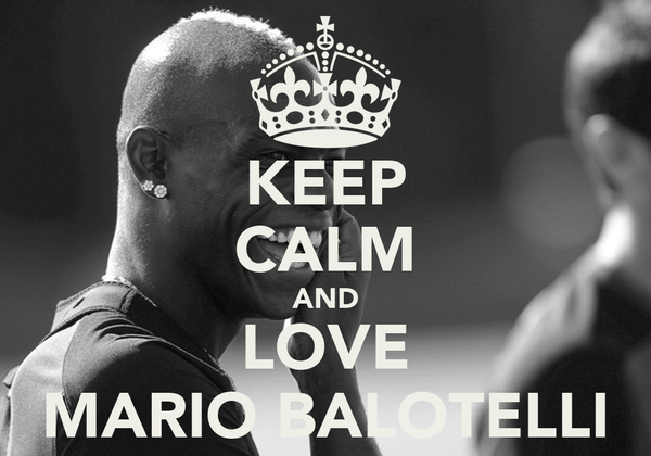 KEEP CALM AND LOVE MARIO BALOTELLI