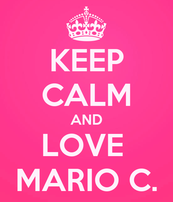 KEEP CALM AND LOVE  MARIO C.