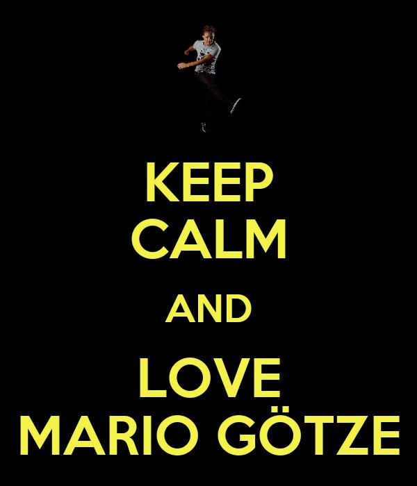KEEP CALM AND LOVE MARIO GÖTZE