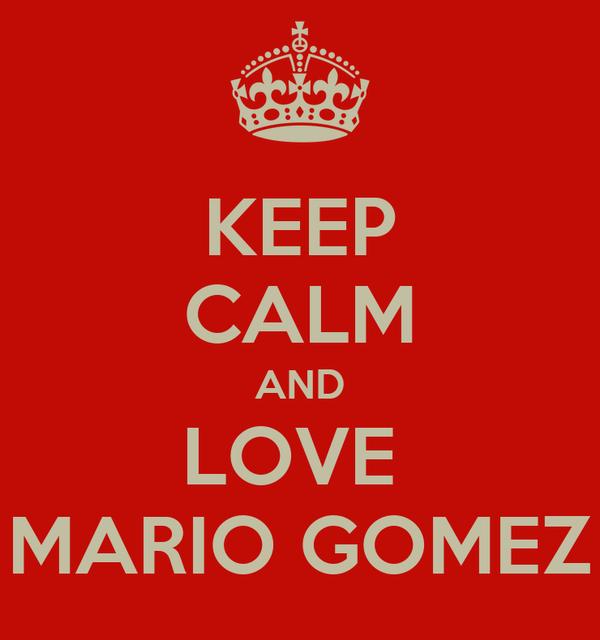 KEEP CALM AND LOVE  MARIO GOMEZ