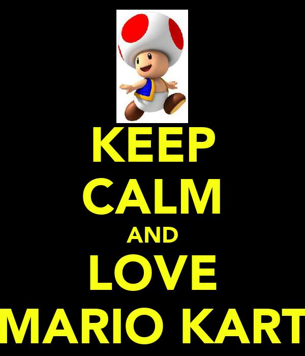 KEEP CALM AND LOVE MARIO KART
