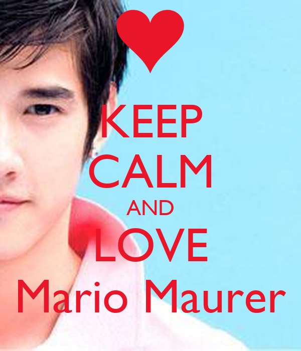 KEEP CALM AND LOVE Mario Maurer