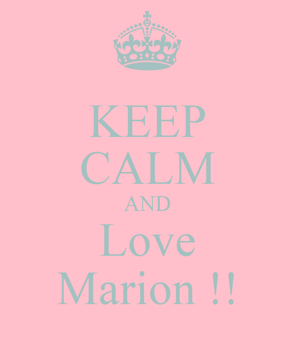 KEEP CALM AND Love Marion !!