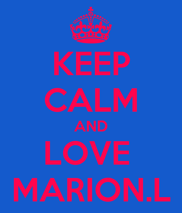 KEEP CALM AND LOVE  MARION.L