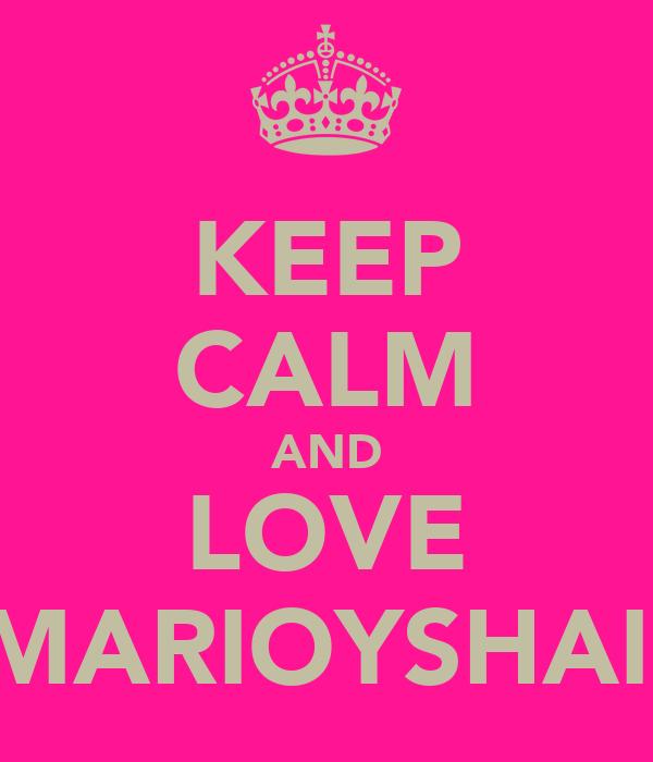 KEEP CALM AND LOVE MARIOYSHAI