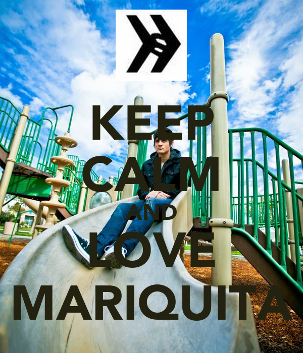 KEEP CALM AND LOVE MARIQUITA