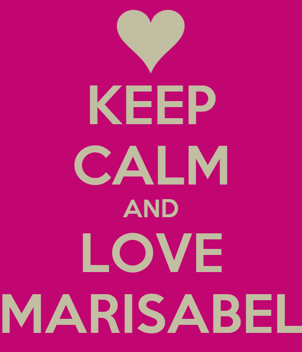 KEEP CALM AND LOVE MARISABEL