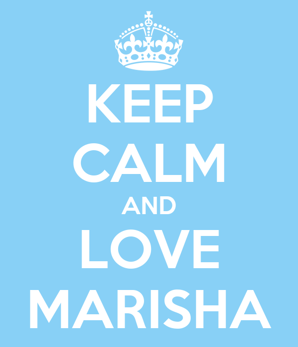 KEEP CALM AND LOVE MARISHA