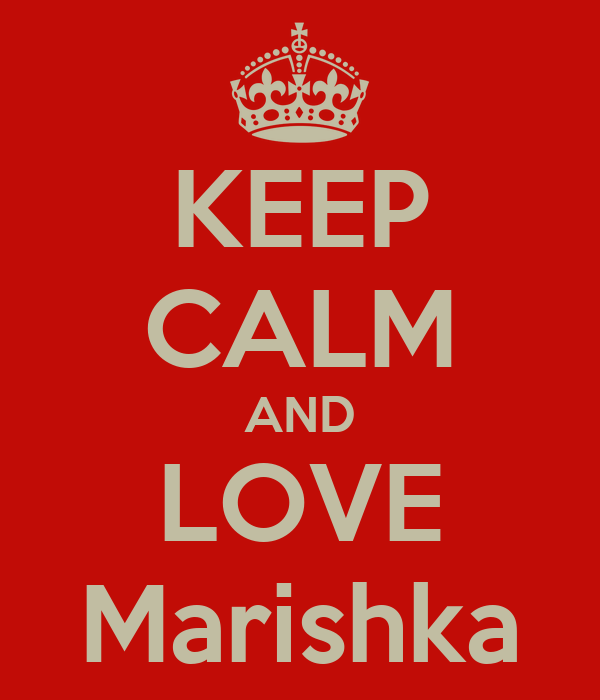 KEEP CALM AND LOVE Marishka
