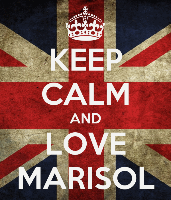 KEEP CALM AND LOVE MARISOL