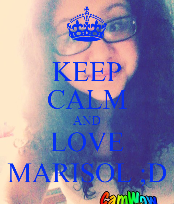 KEEP CALM AND LOVE MARISOL ;D