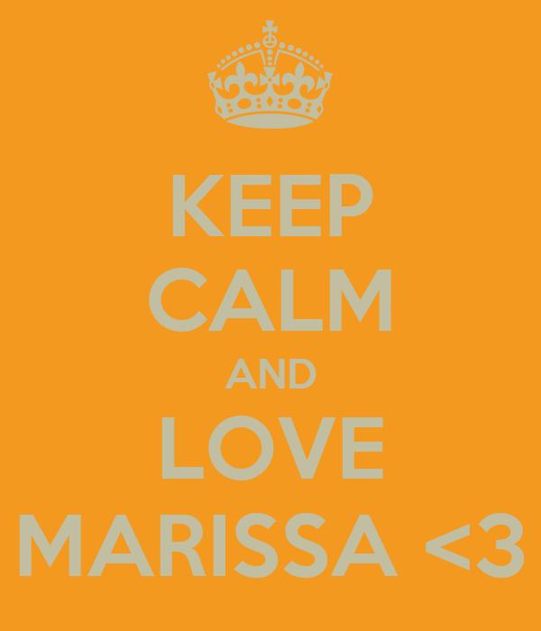 KEEP CALM AND LOVE MARISSA <3