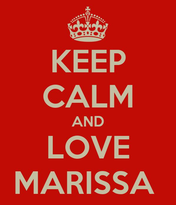 KEEP CALM AND LOVE MARISSA