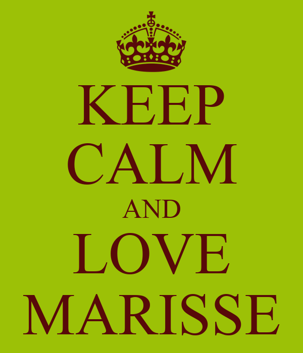 KEEP CALM AND LOVE MARISSE