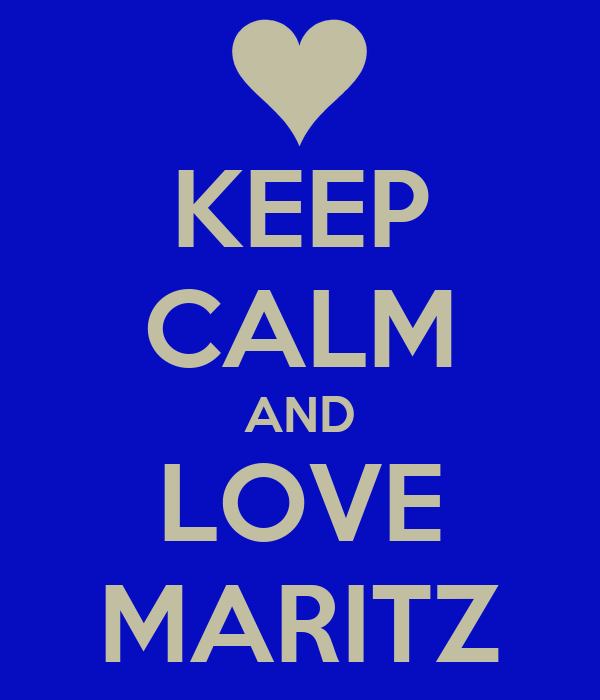 KEEP CALM AND LOVE MARITZ