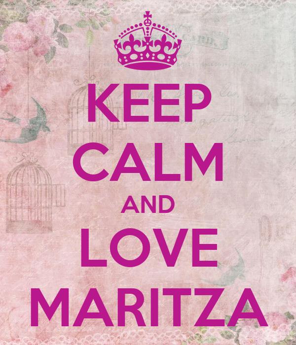 KEEP CALM AND LOVE MARITZA