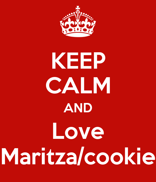 KEEP CALM AND Love Maritza/cookie