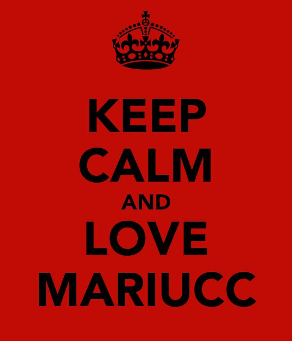 KEEP CALM AND LOVE MARIUCC
