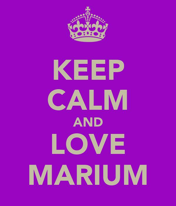 KEEP CALM AND LOVE MARIUM