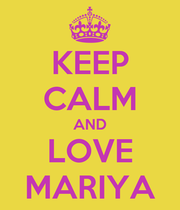KEEP CALM AND LOVE MARIYA