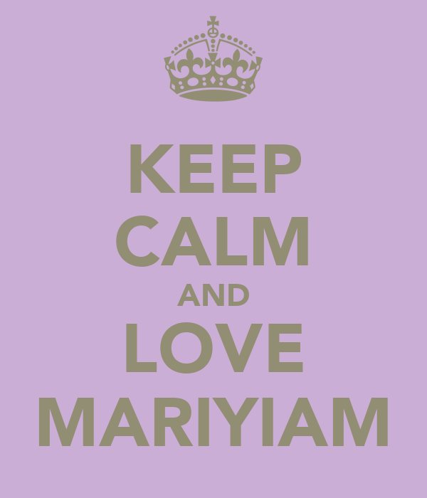 KEEP CALM AND LOVE MARIYIAM