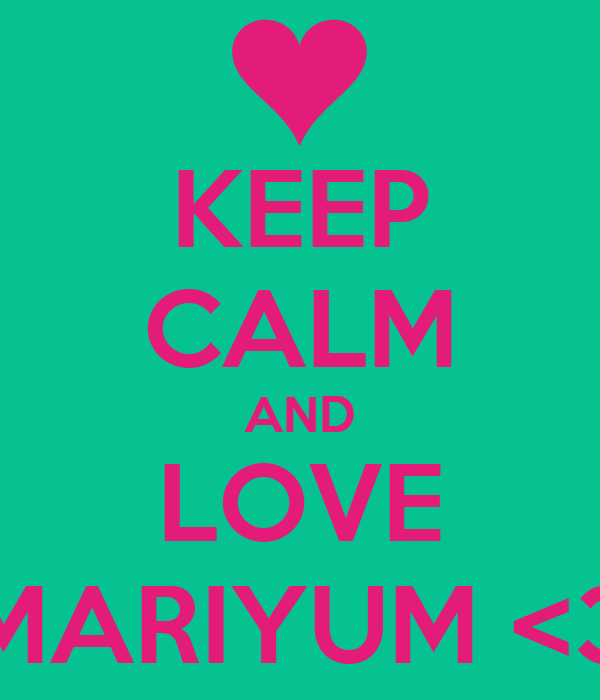 KEEP CALM AND LOVE MARIYUM <3