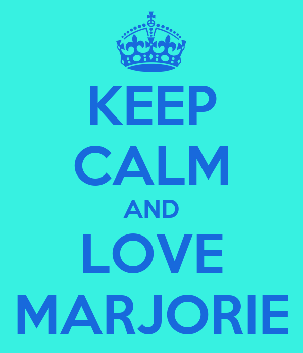 KEEP CALM AND LOVE MARJORIE