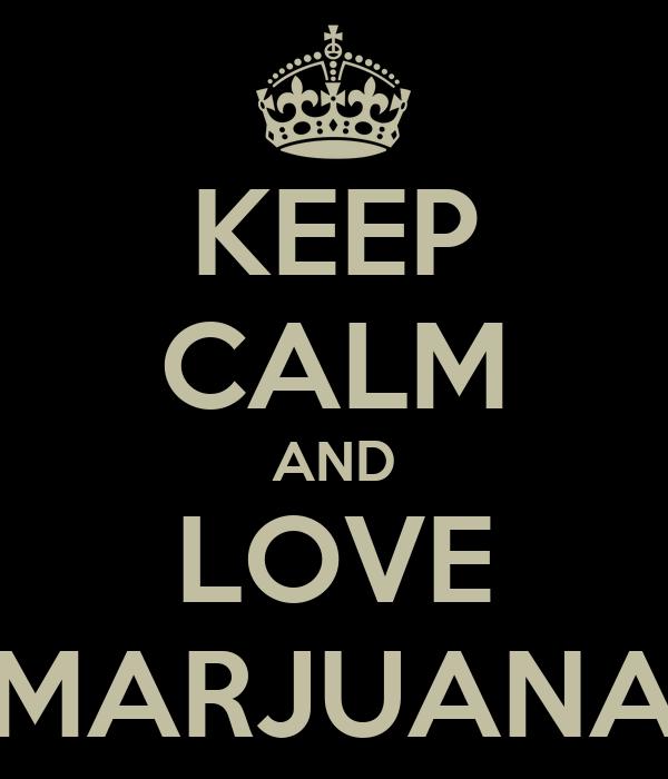 KEEP CALM AND LOVE MARJUANA