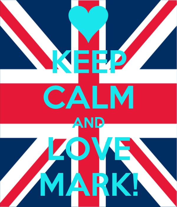 KEEP CALM AND LOVE MARK!