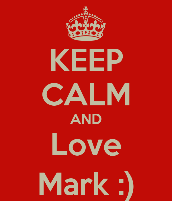 KEEP CALM AND Love Mark :)