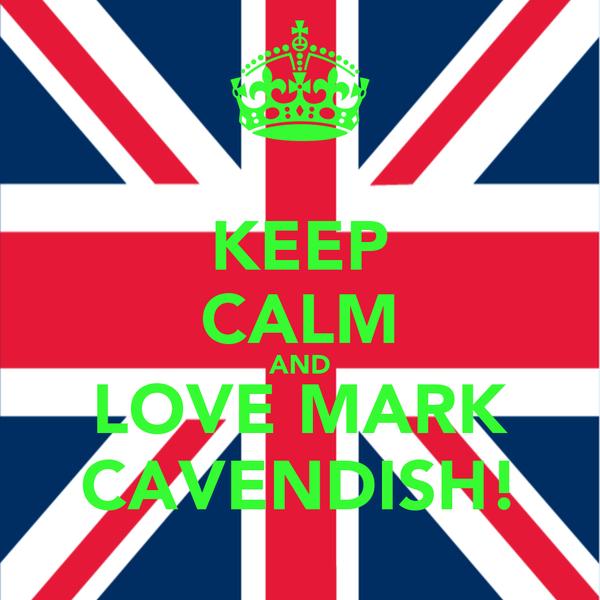 KEEP CALM AND LOVE MARK CAVENDISH!