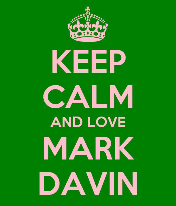 KEEP CALM AND LOVE MARK DAVIN