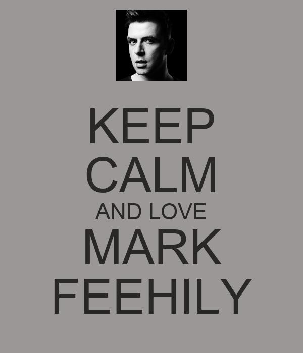 KEEP CALM AND LOVE MARK FEEHILY