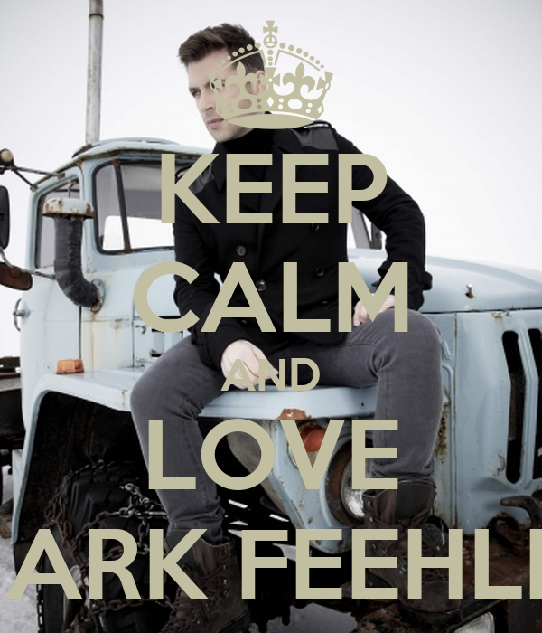 KEEP CALM AND LOVE MARK FEEHLIY