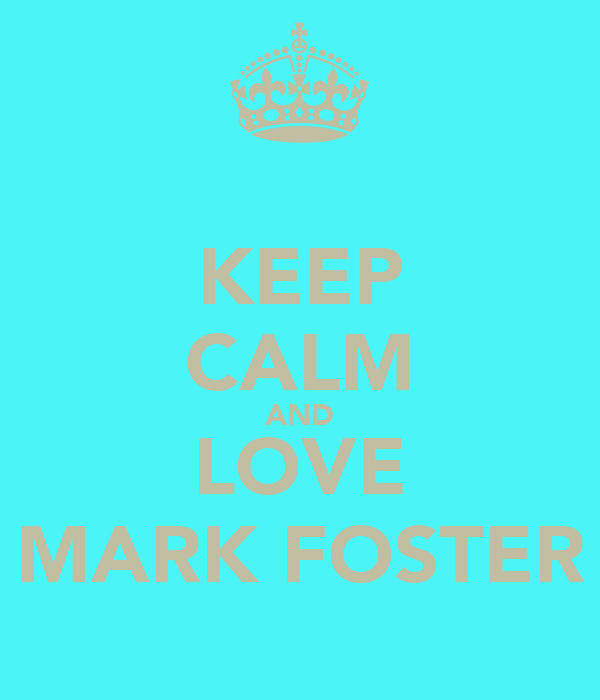 KEEP CALM AND LOVE MARK FOSTER