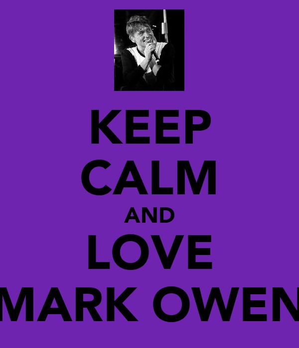 KEEP CALM AND LOVE MARK OWEN