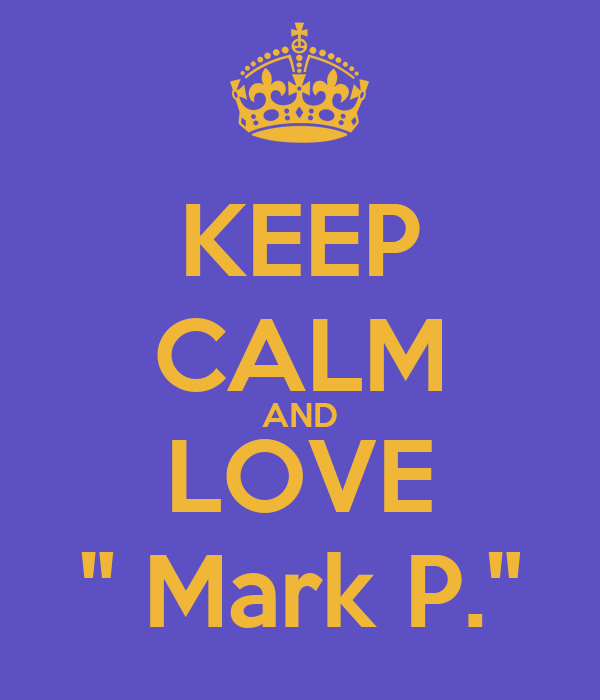 "KEEP CALM AND LOVE "" Mark P."""