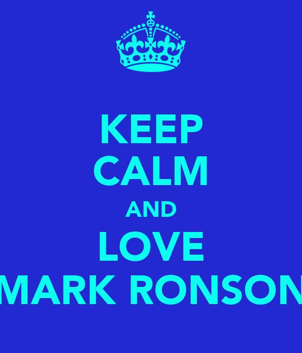KEEP CALM AND LOVE MARK RONSON