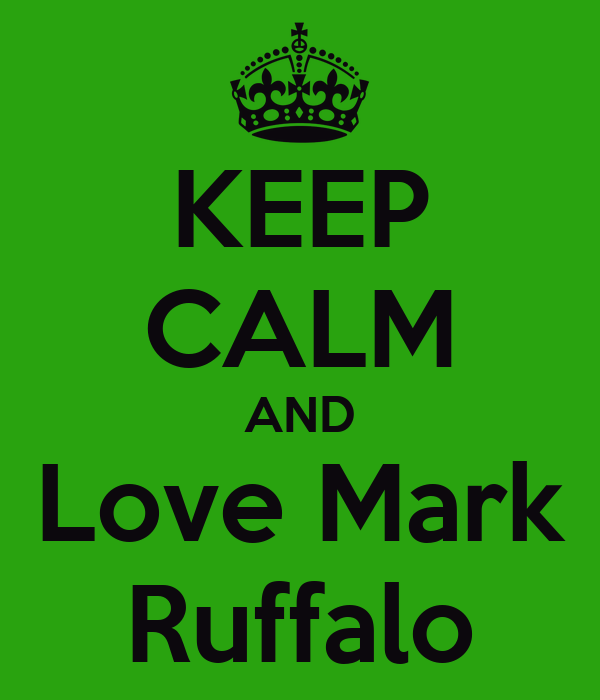KEEP CALM AND Love Mark Ruffalo