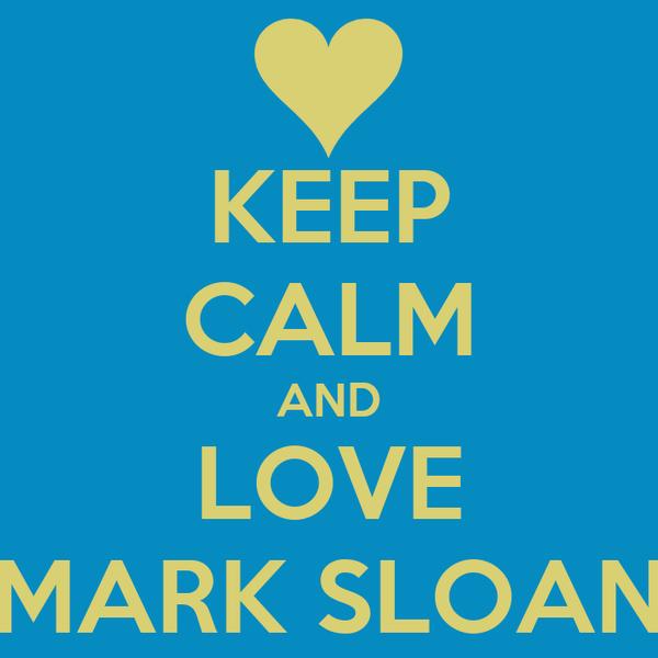 KEEP CALM AND LOVE MARK SLOAN