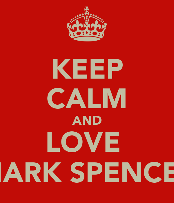 KEEP CALM AND LOVE  MARK SPENCER