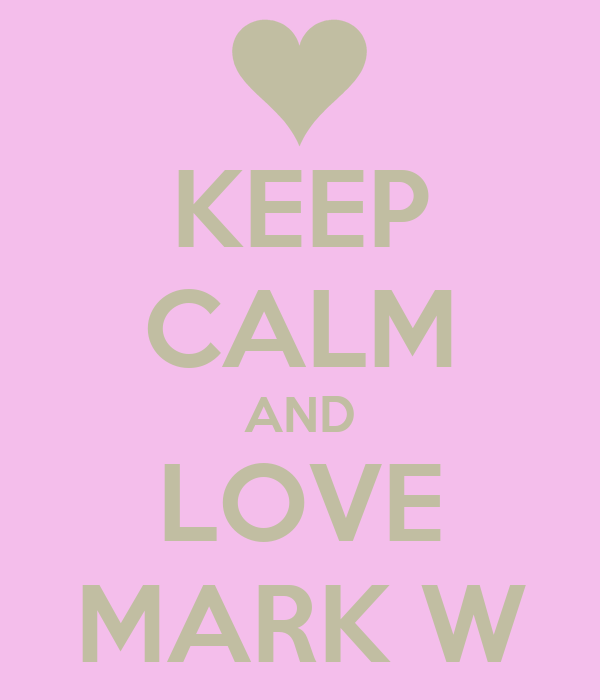 KEEP CALM AND LOVE MARK W