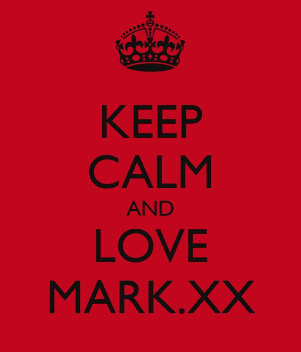 KEEP CALM AND LOVE MARK.XX