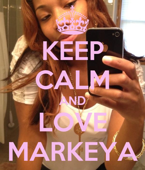 KEEP CALM AND LOVE MARKEYA