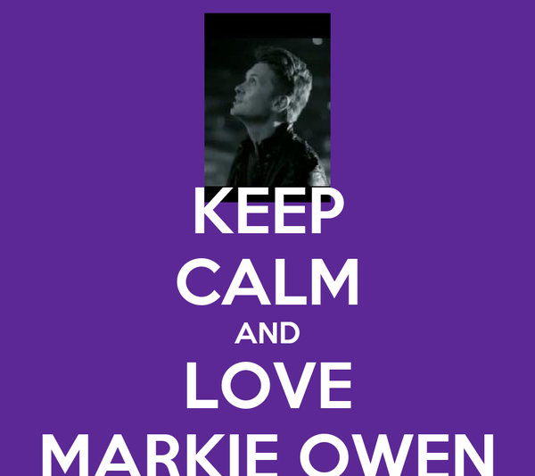 KEEP CALM AND LOVE MARKIE OWEN